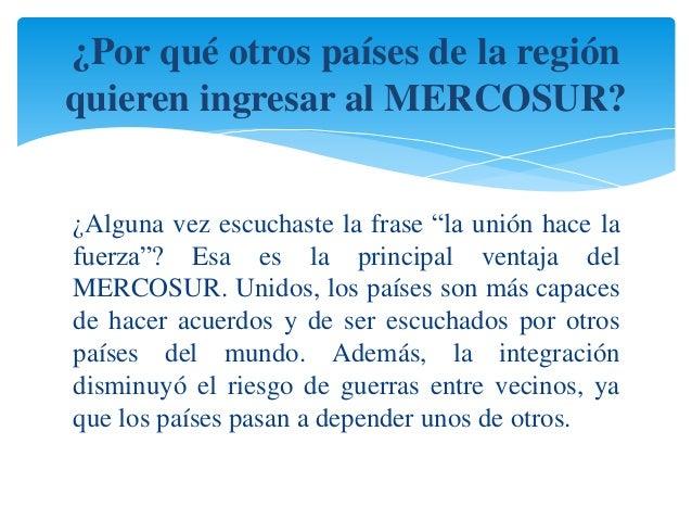 """¿Por qué otros países de la región  quieren ingresar al MERCOSUR?  ¿Alguna vez escuchaste la frase """"la unión hace la  fuer..."""
