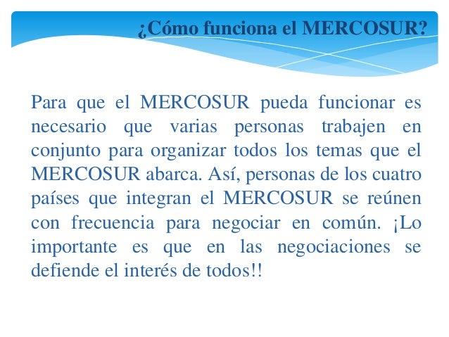 ¿Cómo funciona el MERCOSUR?  Para que el MERCOSUR pueda funcionar es  necesario que varias personas trabajen en  conjunto ...