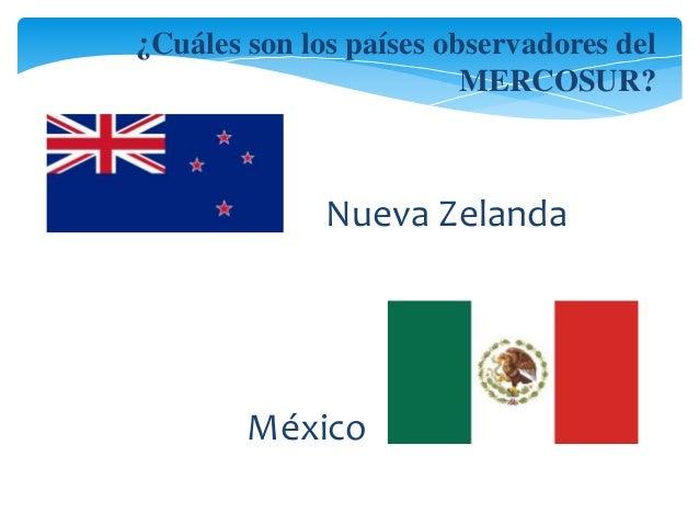 ¿Cuáles son los países observadores del  MERCOSUR?  Nueva Zelanda  México