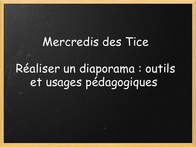 Mercredis des Tice Réaliser un diaporama : outils et usages pédagogiques