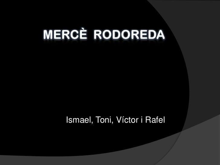 Mercè  Rodoreda<br />Ismael, Toni, Víctor i Rafel<br />