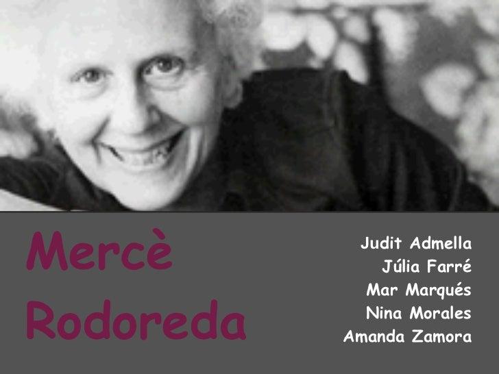 Mercè       Judit Admella               Júlia Farré             Mar MarquésRodoreda     Nina Morales           Amanda Zamora