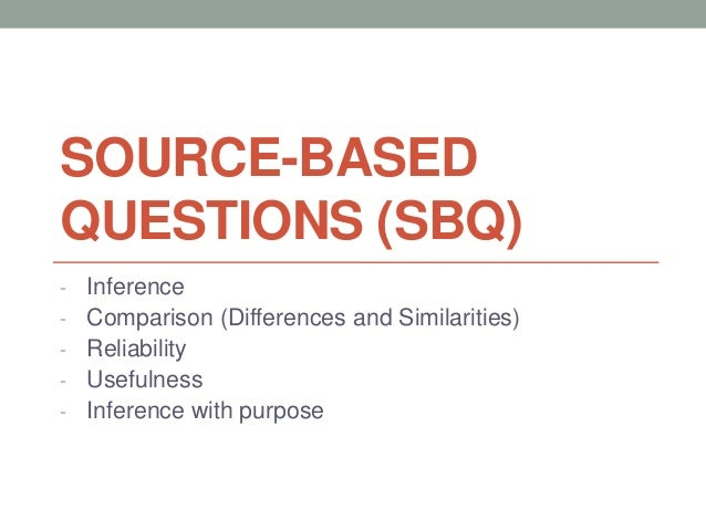 SOURCE-BASEDQUESTIONS (SBQ)- Inference- Comparison (Differences and Similarities)- Reliability- Usefulness- Inference with...