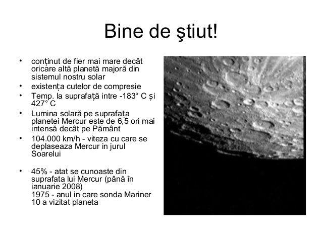 Bine de ştiut! • con inut de fier mai mare decâtț oricare altă planetă majoră din sistemul nostru solar • existen a cutelo...