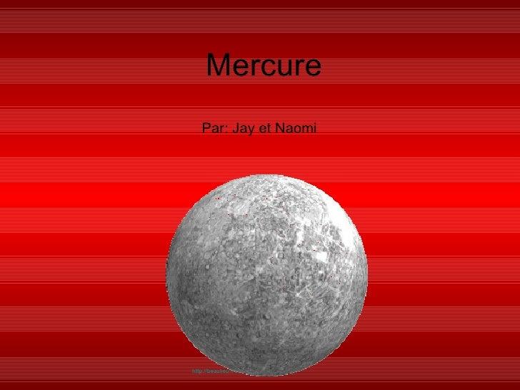 Mercure Par: Jay et Naomi http://beaulieu.free.fr/images/mercure.gif