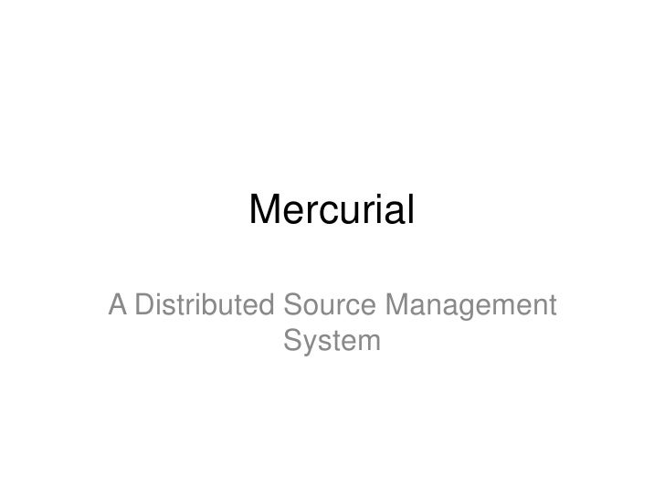 Mercurial  A Distributed Source Management               System