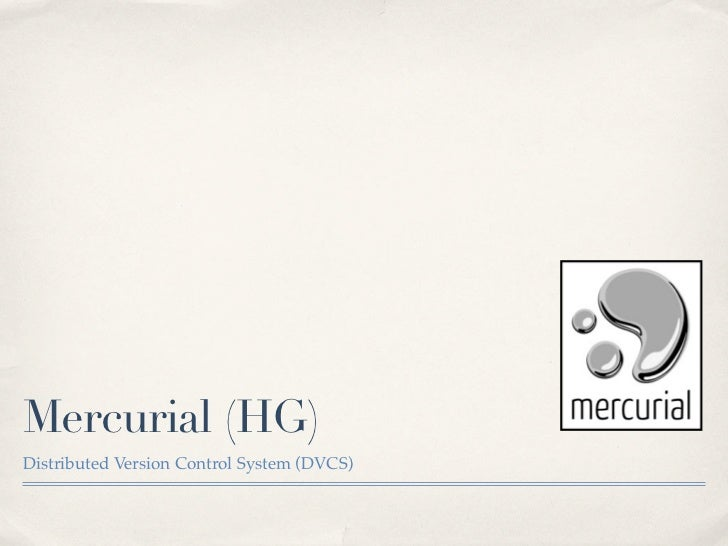 Mercurial (HG)Distributed Version Control System (DVCS)