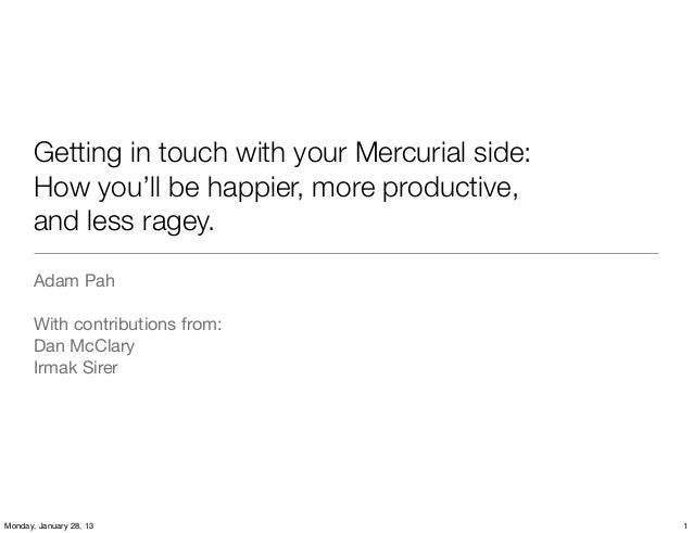 Getting in touch with your Mercurial side:       How you'll be happier, more productive,       and less ragey.       Adam ...