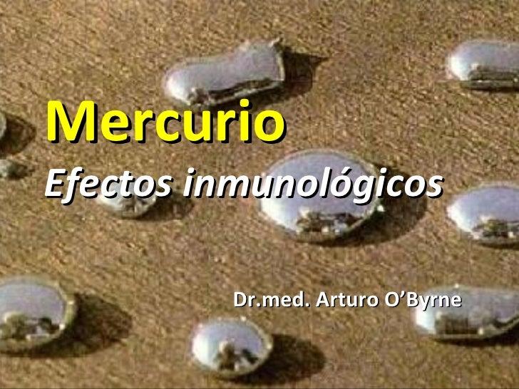 Mercurio Efectos inmunológicos Dr.med. Arturo O'Byrne