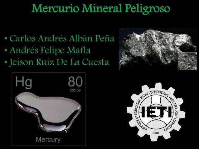 Mercurio Mineral Peligroso • Carlos Andrés Albán Peña • Andrés Felipe Mafla • Jeison Ruiz De La Cuesta