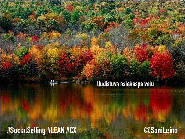 Uudistuva asiakaspalvelu @SaniLeino#SocialSelling #LEAN #CX