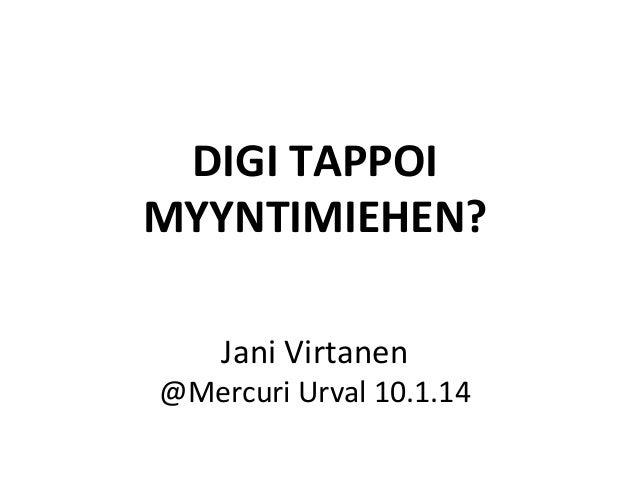 DIGI  TAPPOI     MYYNTIMIEHEN?         Jani  Virtanen    @Mercuri  Urval  10.1.14