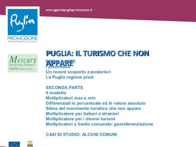 PUGLIA: IL TURISMO CHE NONAPPAREPRIMA PARTEI precedentiUn record scoperto a posterioriLa Puglia regione pivotSECONDA PARTE...