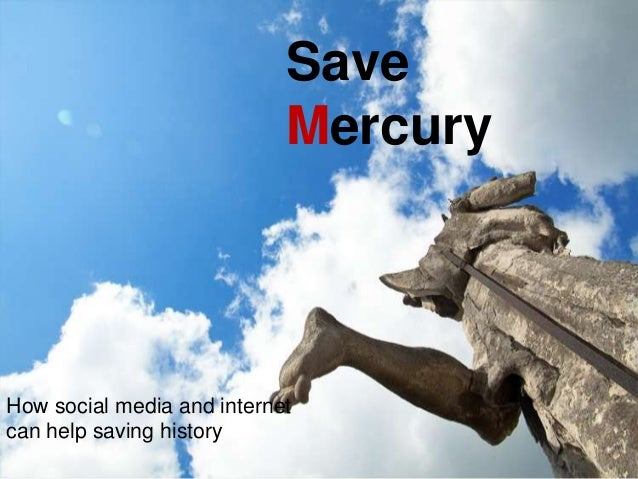 SaveMercuryHow social media and internetcan help saving history