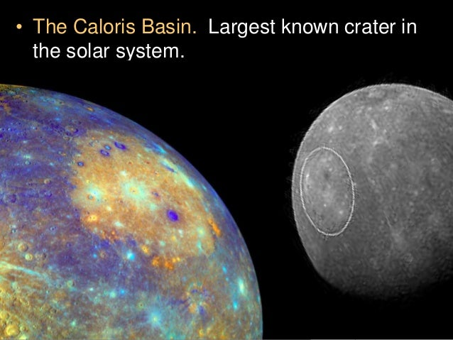 • The Caloris Basin. Largest known crater in the solar system.