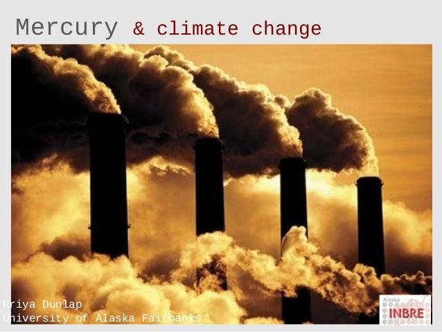 Mercury  & climate change  Kriya Dunlap University of Alaska Fairbanks