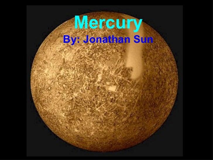 Mercury By: Jonathan Sun