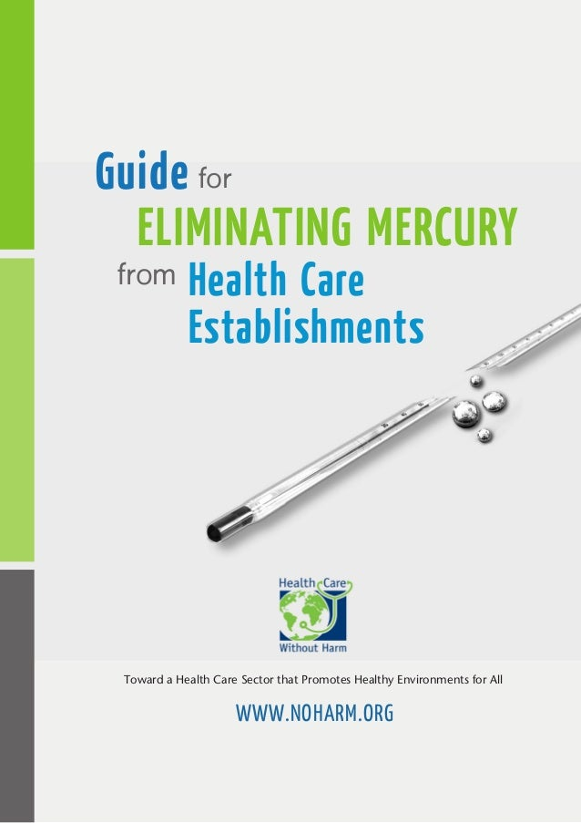 Guide for ELIMINATING MERCURY from  Health Care Establishments  Toward a Health Care Sector that Promotes Healthy Environm...