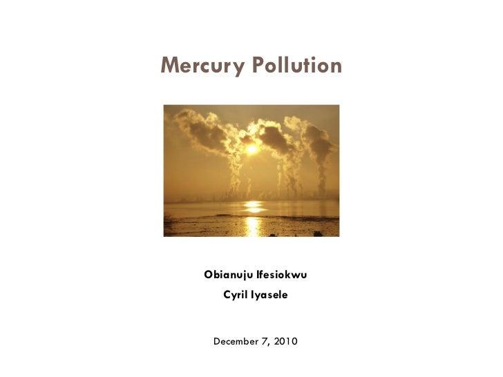 Mercury Pollution    Obianuju Ifesiokwu       Cyril Iyasele     December 7, 2010