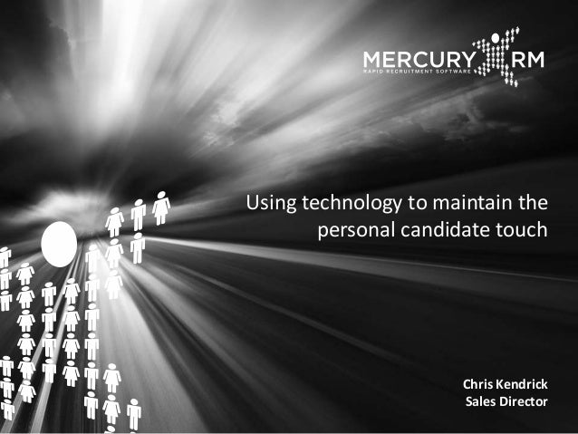 Using technology to maintain the personal candidate touch Chris Kendrick Sales Director