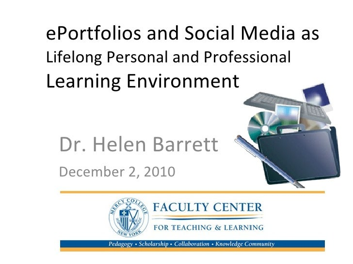 ePortfolios and Social Media as  Lifelong Personal and Professional  Learning Environment Dr. Helen Barrett December 2, 2010