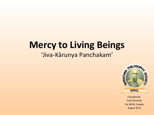 NPHIL Compiled by Sujit Sivanand For NPHIL Canada August 2013 Mercy to Living Beings 'Jiva-Kārunya Panchakam'