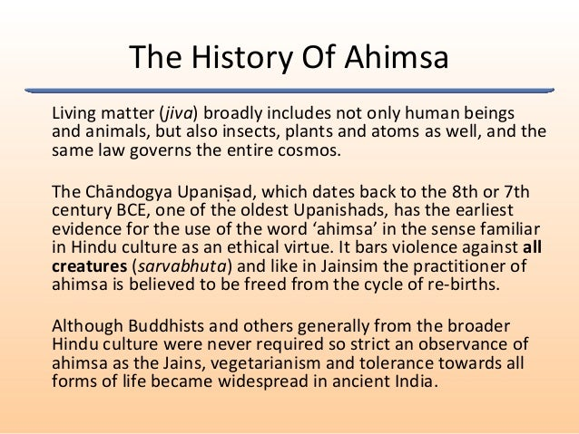 The History Of Ahimsa Living matter (jiva) broadly includes not only human beings and animals, but also insects, plants an...
