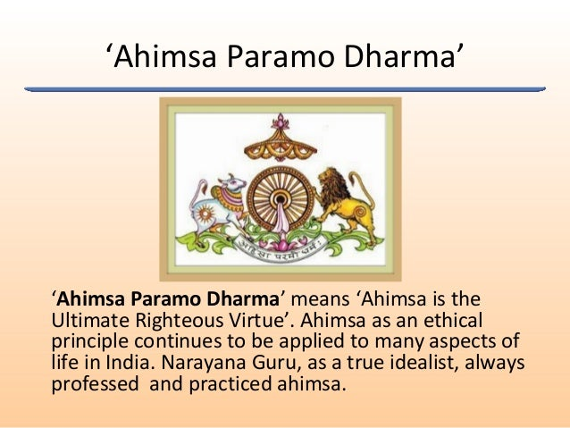 'Ahimsa Paramo Dharma' 'Ahimsa Paramo Dharma' means 'Ahimsa is the Ultimate Righteous Virtue'. Ahimsa as an ethical princi...
