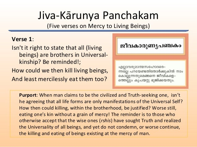 Jiva-Kārunya Panchakam (Five verses on Mercy to Living Beings) Verse 1: Isn't it right to state that all (living beings) a...