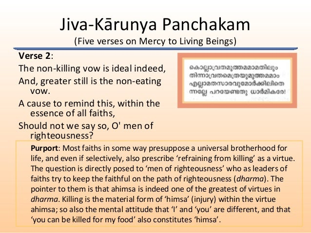 Jiva-Kārunya Panchakam (Five verses on Mercy to Living Beings) Verse 2: The non-killing vow is ideal indeed, And, greater ...