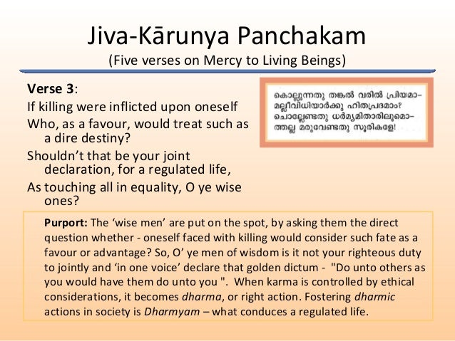 Jiva-Kārunya Panchakam (Five verses on Mercy to Living Beings) Verse 3: If killing were inflicted upon oneself Who, as a f...