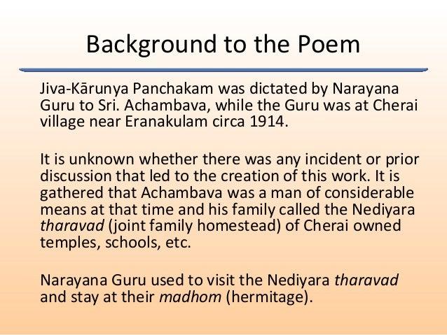 Background to the Poem Jiva-Kārunya Panchakam was dictated by Narayana Guru to Sri. Achambava, while the Guru was at Chera...