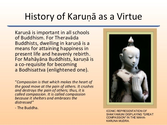 History of Karuṇā as a Virtue Karuṇā is important in all schools of Buddhism. For Theravāda Buddhists, dwelling in karuṇā ...