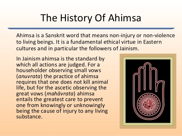 The History Of Ahimsa Ahimsa is a Sanskrit word that means non-injury or non-violence to living beings. It is a fundamenta...