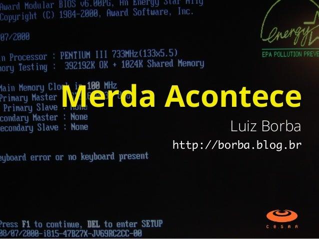 http://borba.blog.br Merda Acontece Luiz Borba