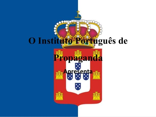 O Instituto Português de Propaganda Apresenta
