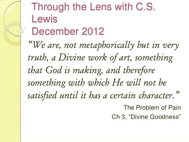 "Through the Lens with C.S. Lewis December 2012""We are, not metaphorically but in verytruth, a Divine work of art, somethin..."