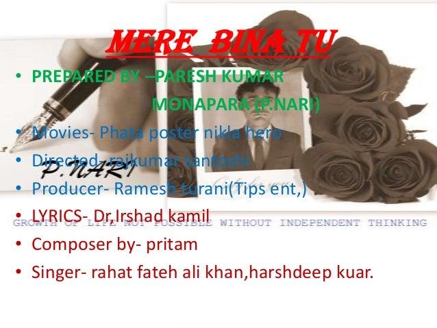 MERE BINA TU • PREPARED BY –PARESH KUMAR MONAPARA (P.NARI) • Movies- Phata poster nikla hero • Directed- rajkumar santoshi...