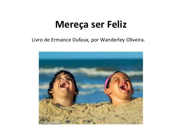 Mereça ser Feliz Livro de Ermance Dufaux, por Wanderley Oliveira.