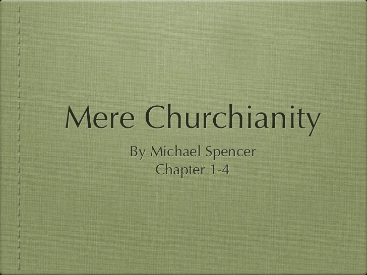 Mere Churchianity    By Michael Spencer       Chapter 1-4