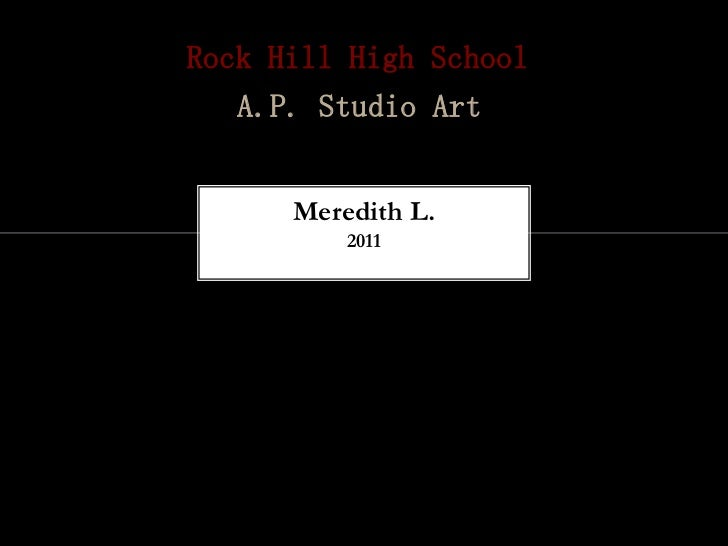 Rock Hill High School   A.P. Studio Art      Meredith L.          2011