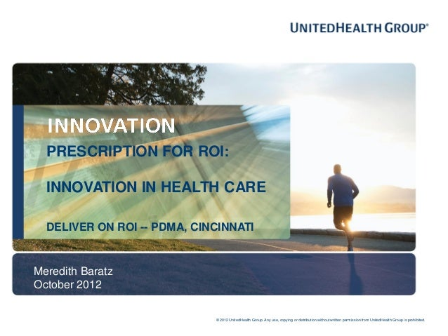 PRESCRIPTION FOR ROI:  INNOVATION IN HEALTH CARE  DELIVER ON ROI -- PDMA, CINCINNATIMeredith BaratzOctober 2012           ...