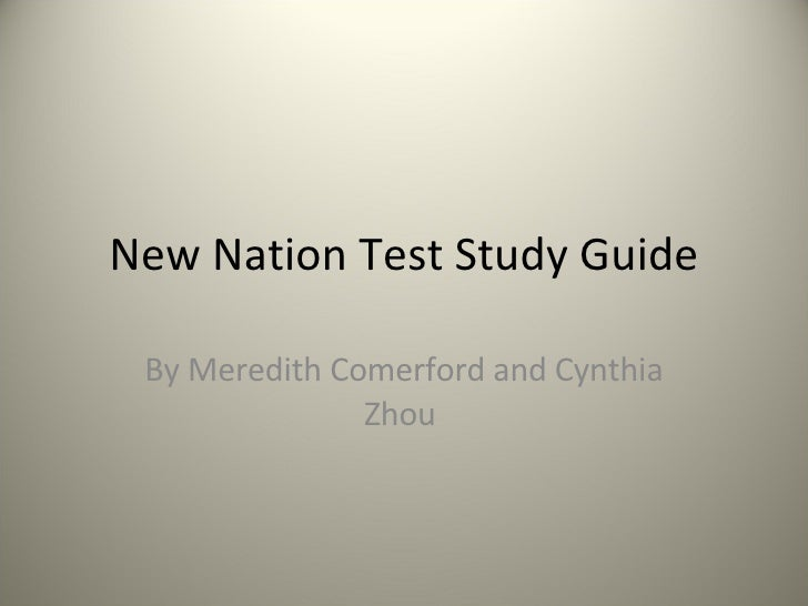 New Nation Test Study Guide By Meredith Comerford and Cynthia Zhou