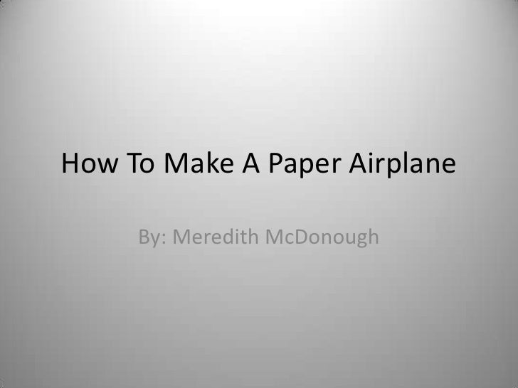How To Make A Paper Airplane     By: Meredith McDonough