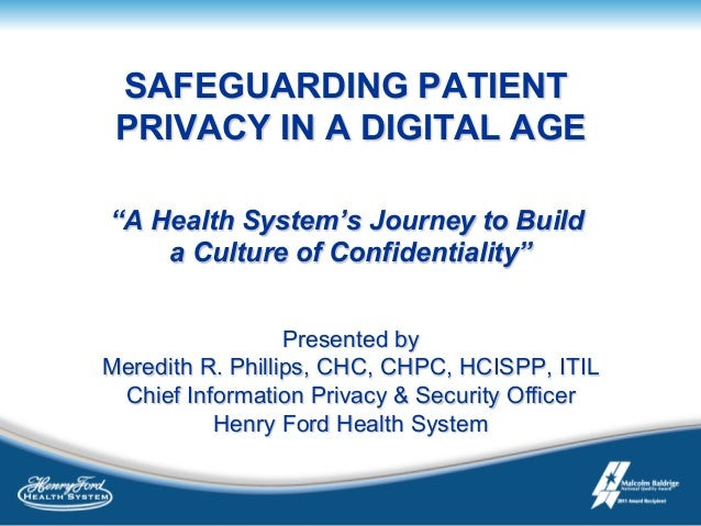 "SAFEGUARDING PATIENT PRIVACY IN A DIGITAL AGE ""A Health System's Journey to Build a Culture of Confidentiality"" Presented ..."
