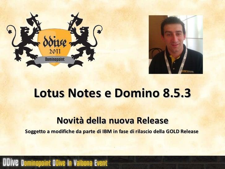 Lotus Notes e Domino 8.5.3 Novità della nuova Release Soggetto a modifiche da parte di IBM in fase di rilascio della GOLD ...