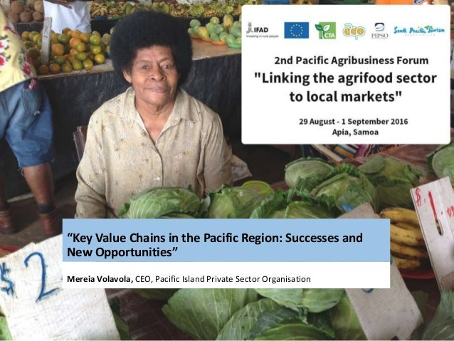 """""""Key Value Chains in the Pacific Region: Successes and New Opportunities"""" Mereia Volavola, CEO, Pacific Island Private Sec..."""
