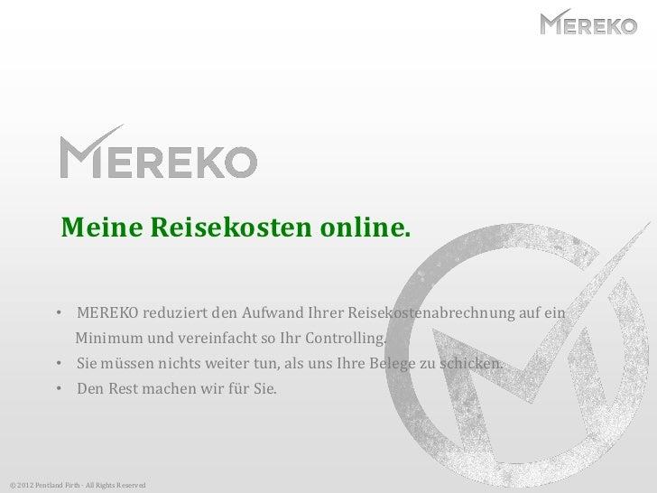 Meine Reisekosten online.              • MEREKO reduziert den Aufwand Ihrer Reisekostenabrechnung auf ein                 ...