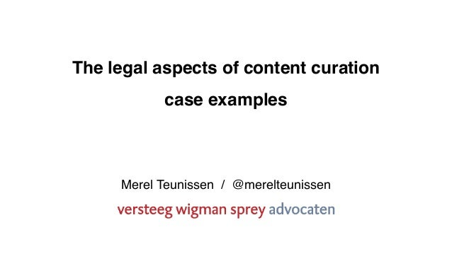 The legal aspects of content curation case examples Merel Teunissen / @merelteunissen