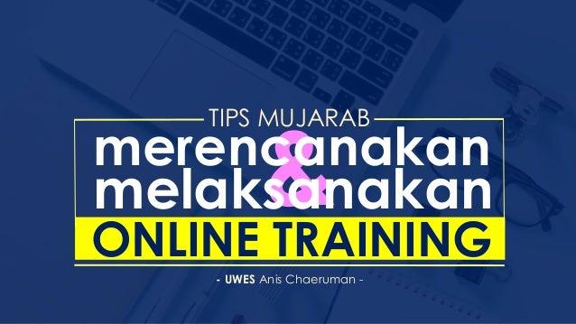&merencanakan TIPS MUJARAB - UWES Anis Chaeruman - melaksanakan ONLINE TRAINING